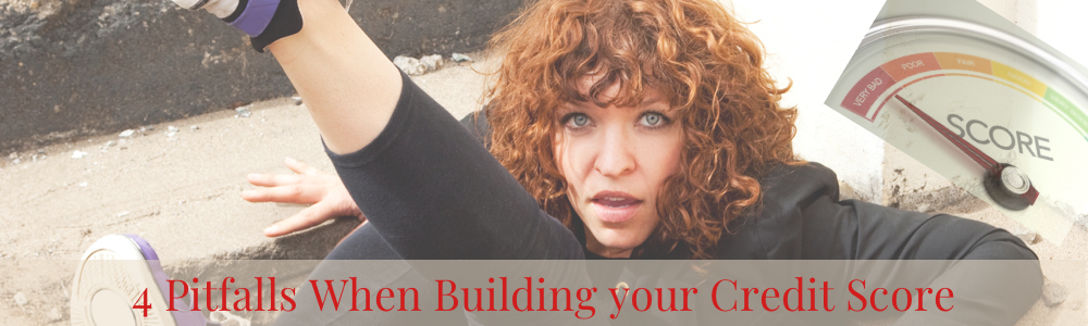 4 Pitfalls to Building your Credit