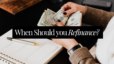 When Should You Refinance?