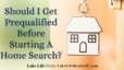 Should I Get Prequalified Before Starting A Home Search?