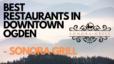 Best Restaurants in Downtown Ogden – Sonora Grill