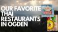 Our Favorite Thai Restaurants in Ogden
