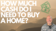 How Much Cash do I Need to Buy a Home?