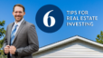 6 Tips for Real Estate Investing