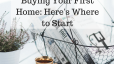 Buying Your First Home: Here's Where to Start