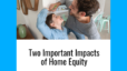 Two Important Impacts of Home Equity