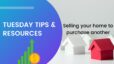 Tuesday Tips and Resources with The Doyle Team – Selling your home to purchase another