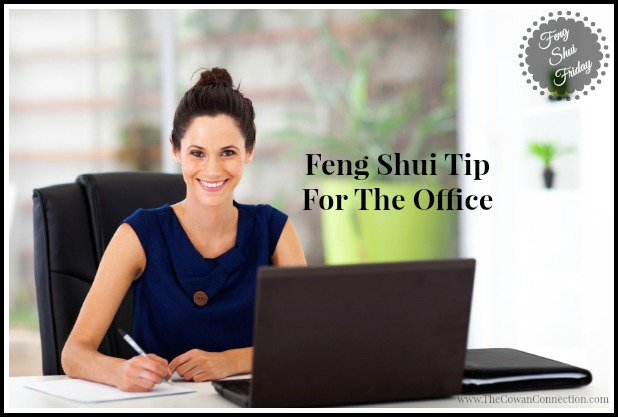 Feng Shui Tip For The Office   Home And Work Office   Feng Shui Friday From The Cowan Connection