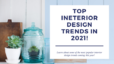 Top Interior Design Trends in 2021!